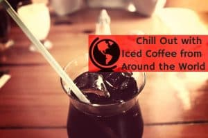 Worldwide Ice Coffee Culture