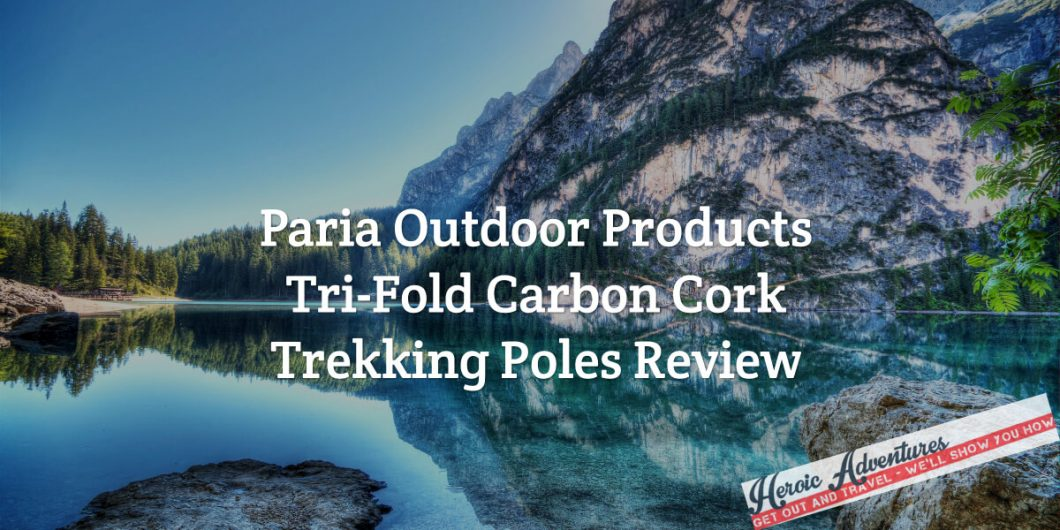 Paria Outdoor Products Tri Fold Carbon Cork Trekking Poles Review