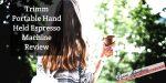 Trimm Portable Hand Held Espresso Machine Review